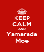 KEEP CALM AND Yamarada Moe - Personalised Poster A4 size