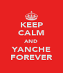 KEEP CALM AND YANCHE FOREVER - Personalised Poster A4 size