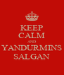 KEEP CALM AND YANDURMINS SALGAN - Personalised Poster A4 size