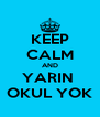 KEEP CALM AND YARIN  OKUL YOK - Personalised Poster A4 size