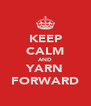 KEEP CALM AND YARN FORWARD - Personalised Poster A4 size