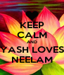 KEEP CALM AND YASH LOVES NEELAM - Personalised Poster A4 size