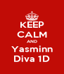 KEEP CALM AND Yasminn Diva 1D - Personalised Poster A4 size
