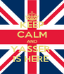 KEEP CALM AND YASSER  IS HERE  - Personalised Poster A4 size
