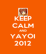 KEEP CALM AND YAYOI 2012 - Personalised Poster A4 size