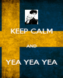 KEEP CALM  AND  YEA YEA YEA - Personalised Poster A4 size