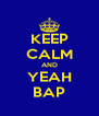 KEEP CALM AND YEAH BAP - Personalised Poster A4 size