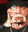 KEEP CALM AND YEAH  BRODA - Personalised Poster A4 size