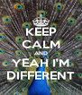 KEEP CALM AND YEAH I'M DIFFERENT - Personalised Poster A4 size