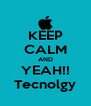 KEEP CALM AND YEAH!! Tecnolgy - Personalised Poster A4 size