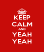 KEEP CALM AND YEAH YEAH - Personalised Poster A4 size