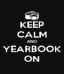 KEEP CALM AND YEARBOOK ON - Personalised Poster A4 size