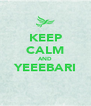 KEEP CALM AND YEEEBARI  - Personalised Poster A4 size