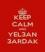 KEEP CALM AND YEL3AN 3ARDAK - Personalised Poster A4 size
