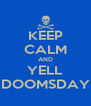 KEEP CALM AND YELL DOOMSDAY - Personalised Poster A4 size