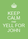 KEEP CALM AND YELL FOR JOHN - Personalised Poster A4 size