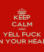 KEEP CALM AND YELL FUCK IN YOUR HEAD - Personalised Poster A4 size