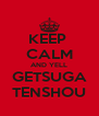 KEEP  CALM AND YELL GETSUGA TENSHOU - Personalised Poster A4 size