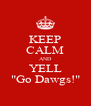 """KEEP CALM AND YELL """"Go Dawgs!"""" - Personalised Poster A4 size"""
