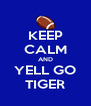 KEEP CALM AND YELL GO TIGER - Personalised Poster A4 size