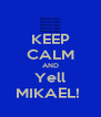 KEEP CALM AND Yell MIKAEL!  - Personalised Poster A4 size