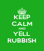 KEEP CALM AND YELL RUBBISH - Personalised Poster A4 size
