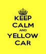 KEEP CALM AND YELLOW CAR - Personalised Poster A4 size