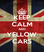KEEP CALM AND YELLOW CARS - Personalised Poster A4 size
