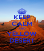 KEEP CALM AND YELLOW DESERT - Personalised Poster A4 size