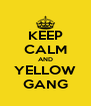 KEEP CALM AND YELLOW GANG - Personalised Poster A4 size