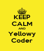 KEEP CALM AND Yellowy Coder - Personalised Poster A4 size