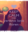 KEEP CALM AND yerikho love floren - Personalised Poster A4 size