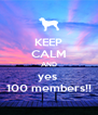 KEEP CALM AND yes  100 members!! - Personalised Poster A4 size