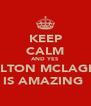 KEEP CALM AND YES  CARLTON MCLAGHIN  IS AMAZING  - Personalised Poster A4 size