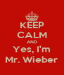 KEEP CALM AND Yes, I'm Mr. Wieber - Personalised Poster A4 size