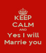 KEEP CALM AND Yes I will Marrie you - Personalised Poster A4 size
