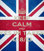 KEEP CALM AND YES IM TAKEN 4/18/13 - Personalised Poster A4 size