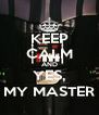 KEEP CALM AND YES, MY MASTER - Personalised Poster A4 size