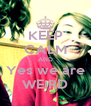 KEEP CALM AND Yes we are WEIRD - Personalised Poster A4 size
