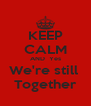 KEEP CALM AND  Yes We're still  Together - Personalised Poster A4 size