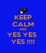 KEEP CALM AND YES YES  YES !!!! - Personalised Poster A4 size