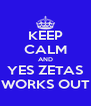 KEEP CALM AND YES ZETAS WORKS OUT - Personalised Poster A4 size