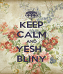 KEEP CALM AND YESH` BLINY - Personalised Poster A4 size