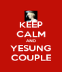 KEEP CALM AND YESUNG COUPLE - Personalised Poster A4 size