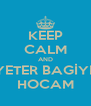 KEEP CALM AND YETER BAGİYE HOCAM - Personalised Poster A4 size
