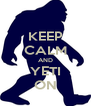 KEEP CALM AND YETI ON - Personalised Poster A4 size