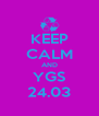 KEEP CALM AND YGS 24.03 - Personalised Poster A4 size