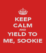 KEEP CALM AND YIELD TO ME, SOOKIE - Personalised Poster A4 size