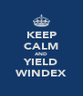 KEEP CALM AND YIELD WINDEX - Personalised Poster A4 size