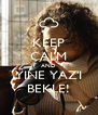 KEEP CALM AND YINE YAZ'I BEKLE! - Personalised Poster A4 size
